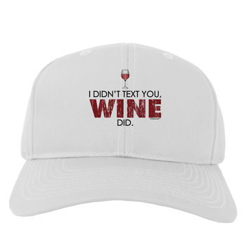 I Didn't Text You - Wine Adult Baseball Cap Hat