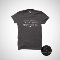 I drink and I know things -Game of thrones T-shirt
