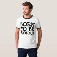 BORN TO BE FAMOUS T-Shirts
