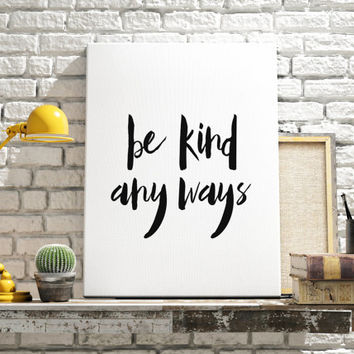 "PRINTABLE Art ""Be Kind Anyway"" Typography Art Print Black and White Be Kind Any Way Office Decor Dorm Decor Inspirational Quote Great Gift"