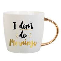 """I Don't Do Mornings"" Coffee Mug with Gold Handle"