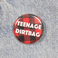 Teenage Dirtbag 1.25 Inch Pin Back Button Badge