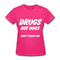 Drugs Not Hugs Don't Touch Me Women's T-Shirt
