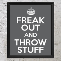 KEEP CALM Buy 2 Get 1 Free- Freak Out And Throw Stuff Go 8x10 Music Art Poster Print - Choose Color - Wall Decor - Artwork