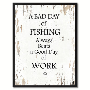 A Bad Day Of Fishing Always Beats A Good Day Of Work Quote Saying Canvas Print Picture Frame Gift Ideas Home Decor Wall Art