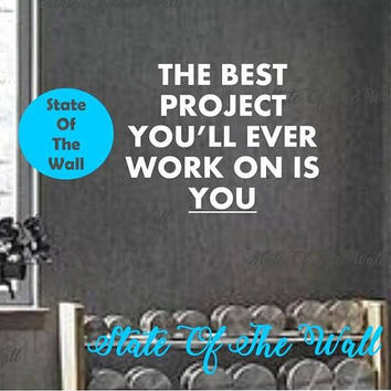 The best project youll ever work on is you Wall Decal Vinyl Sticker Art Decor Bedroom Design Mural FITNESS MOTIVATION