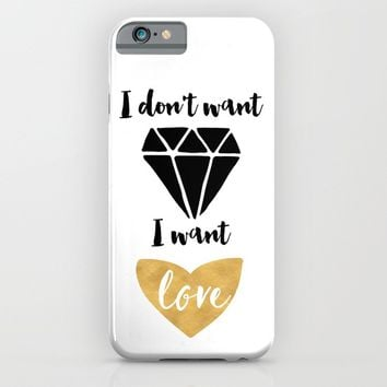 I DONT WANT DIAMONDS I WANT LOVE iPhone & iPod Case by deificus Art