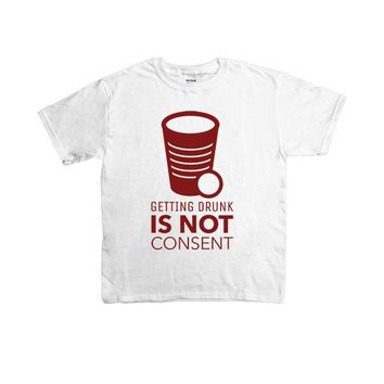 Getting Drunk Is Not Consent -- Youth/Toddler T-Shirt