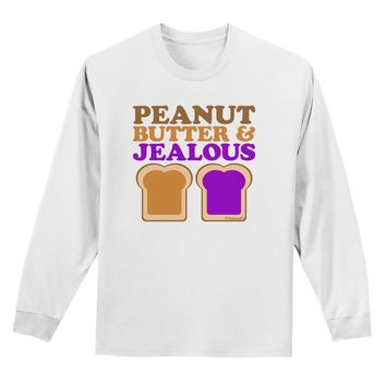 Peanut Butter and Jealous Adult Long Sleeve Shirt by TooLoud