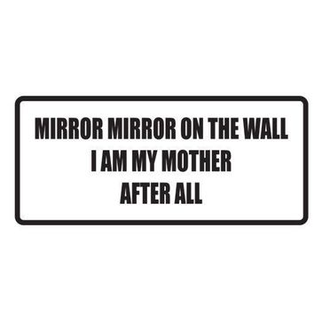 Mirror Mirror on the wall I am my mother after all Vinyl Decal (Permanent Sticker)