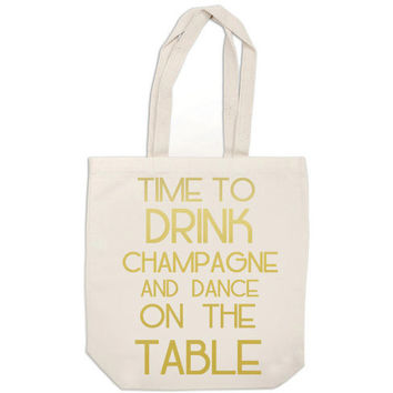 gold bridesmaid totes - Time to Drink Champagne and Dance on the Table - wedding canvas tote bags bridesmaid gifts