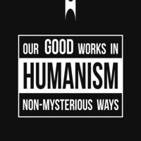'Humanism -- Our Good Works in Non-Mysterious Ways' T-Shirt by Samuel Sheats