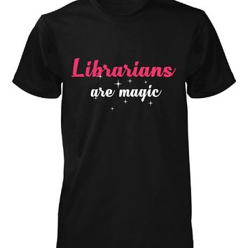 Librarians Are Magic. Awesome Gift - Unisex Tshirt