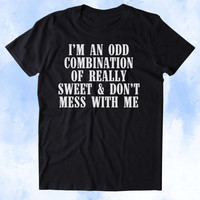 I'm An Odd Combination Of Really Sweet And Don't Mess With Me Shirt Funny Country Southern Belle Cowgirl Tumblr T-shirt