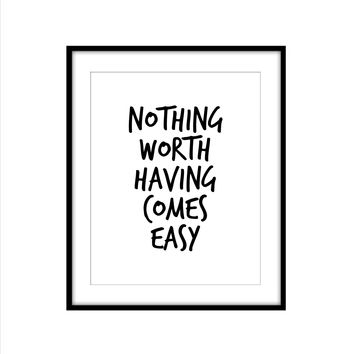 NOTHING WORTH HAVING COMES EASY ART PRINT