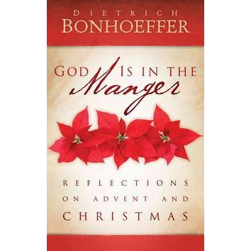 God Is in the Manger: Reflections on Advent and Christmas: God Is in the Manger