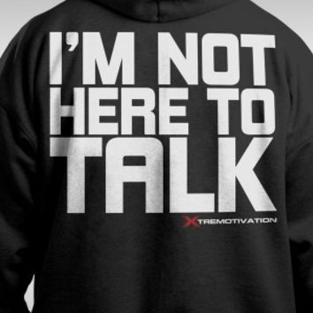 I'm not here to talk. Hoodie | 34.99€ | Hoodies | Gym Motivation Wear by XtreMotivation™