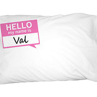 Val Hello My Name Is Pillowcase