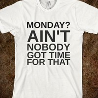 MONDAY?AIN'T NOBODY GOT TIME FOR THAT - glamfoxx.com