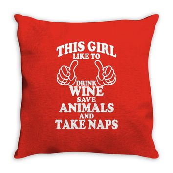 This Girl Like To Drink Wine Save Animals And Take Naps Throw Pillow