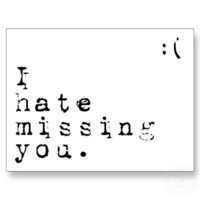 I Hate Missing You-But I Love Having You To Miss Post Card from Zazzle.com