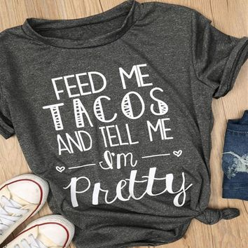 "RealChicksRule™ ""Feed Me Tacos and Tell Me I'm Pretty"" Graphic T-Shirt"