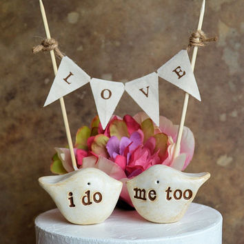 Wedding cake topper and L O V E banner...package deal ... i do, me too love birds and fabric banner included