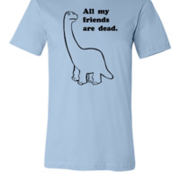 All my friends are dead. - Unisex T-shirt