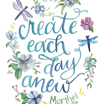 Create Each Day Anew - Hand painted quote - art print