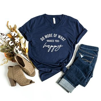 Do More of What Makes You Happy | V-Neck Graphic Tee