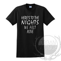 Here's to the nights we felt alive Unisex Tshirt - Graphic tshirt