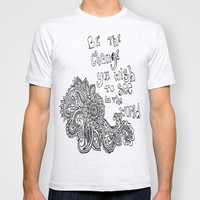 Be the Change You Wish to See T-shirt by Julianna Rae