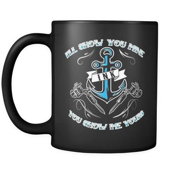 Funny Inked Tattoo Mug I'll Show You Mine If You Show Me 11oz Black Coffee Mugs
