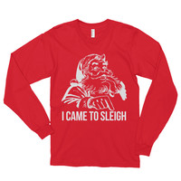 Santa Came to Sleigh Long sleeve t-shirt