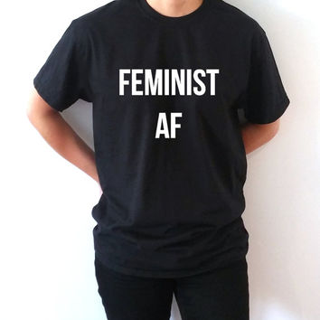 Feminist Af T-Shirt Unisex for women girl power womens gifts fashion feminist slogan tshirt feminism