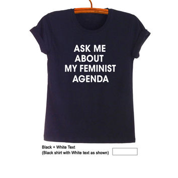 Ask me about my feminist agenda Women's T Shirts Fashion Funny Feminist Shirts Clothing Tumblr Womens Black Shirt Feminist Tee Merch Gifts