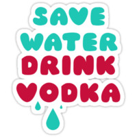Save Water Drink Vodka