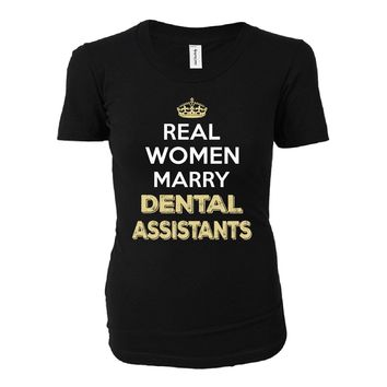 Real Women Marry Dental Assistants. Cool Gift - Ladies T-shirt