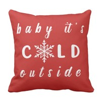 Baby It's Cold Outside Holiday Pillow