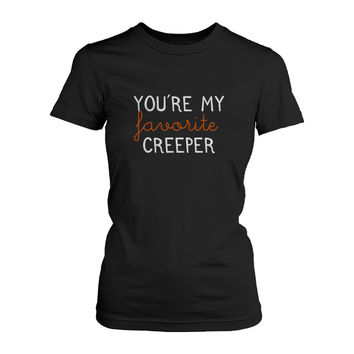 You Are My Favorite Creeper Tshirt Halloween Tee Ladies Cute Shirt