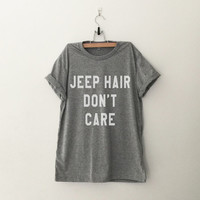 Jeep hair don't care T-Shirt womens gifts womens girls tumblr hipster band merch fangirls teens girl gift girlfriends present blogger