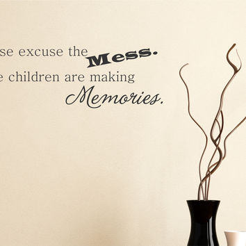 Please Excuse the Mess. The Children are making Memories wall decal