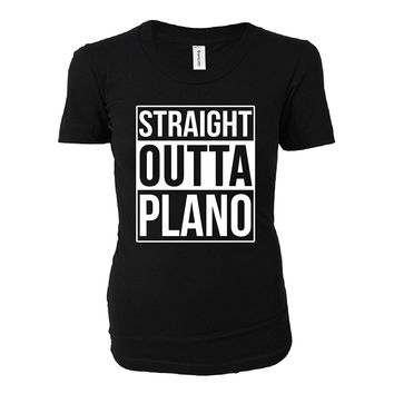 Straight Outta Plano City. Cool Gift - Ladies T-shirt