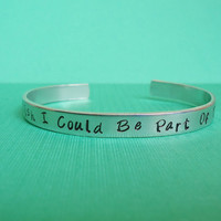 Wish I could be part of that world - Little mermaid stamped cuff  - Aluminum cuff - hand stamped