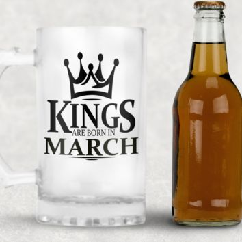 Kings are Born in March Frosted Beer Mug, 16oz Frosted Beer Stein