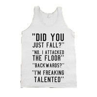 Did you just fall?  No, I attacked the floor.  Backwards?   Yes, I'm freaking talented - tee shirt