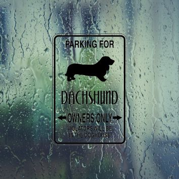 Parking for Dachshund Owners Only Sign Vinyl Outdoor Decal (Permanent Sticker)