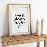 "ANNIVERSARY GIFT ""Home is Wherever I'm With You"" Printable Printable home is wherever im with you house warming gift quote wall decor LOVE"