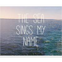 The Sea Sings My Name Typography Print, Ocean Photography Beach Quote, Dreamy Soft Home Decor, Ocean Blue, Seaside Summer Sparkly Sea