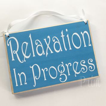 8x6 Relaxation In Progress Wood Sign